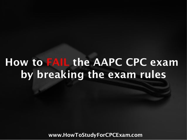 How to fail aapc cpc exam by breaking the rules summary