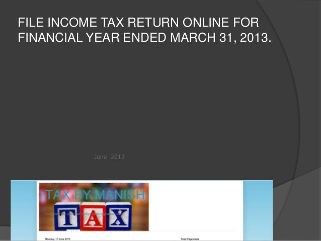 FILE INCOME TAX RETURN ONLINE FORFINANCIAL YEAR ENDED MARCH 31, 2013.June 2013