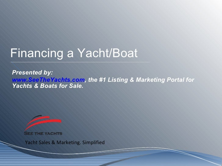 Financing a Yacht/Boat Presented by: www.SeeTheYachts.com , the #1 Listing & Marketing Portal for Yachts & Boats for Sale.