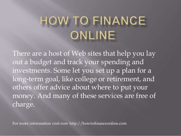 There are a host of Web sites that help you lay out a budget and track your spending and investments. Some let you set up ...
