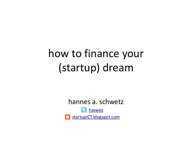 how to finance your (startup) dream<br />haswez<br />startupICT.blogspot.com<br />investmentmanager/aws<br />