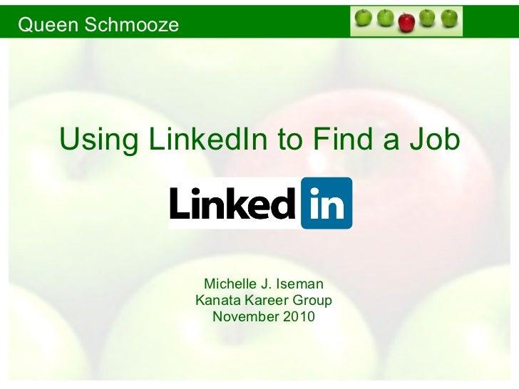 Using LinkedIn to Find a Job Michelle J. Iseman Kanata Kareer Group November 2010