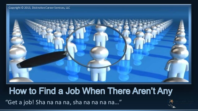 """Copyright © 2013, Distinctive Career Services, LLC  """"Get a job! Sha na na na, sha na na na na…"""""""