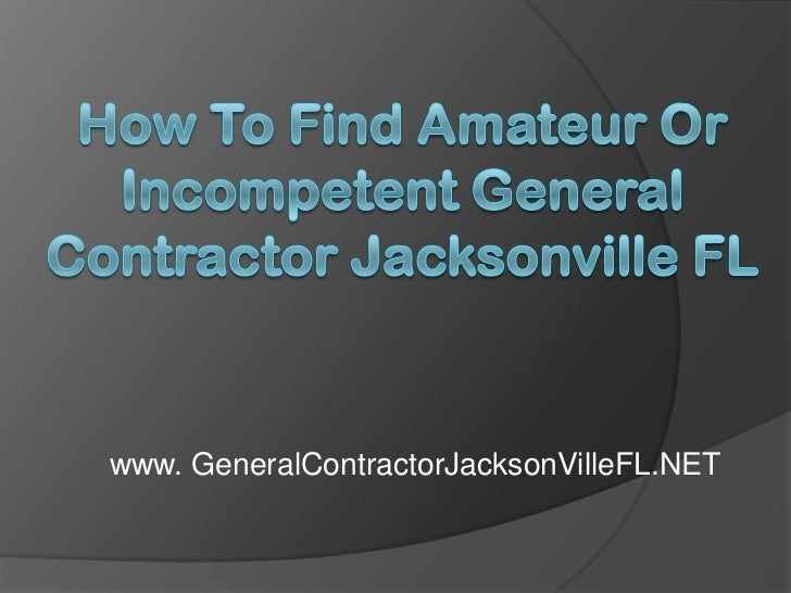 How to Find Amateur or Incompetent General Contractor Jacksonville FL