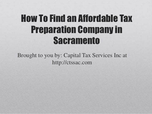 How To Find an Affordable Tax   Preparation Company in         SacramentoBrought to you by: Capital Tax Services Inc at   ...