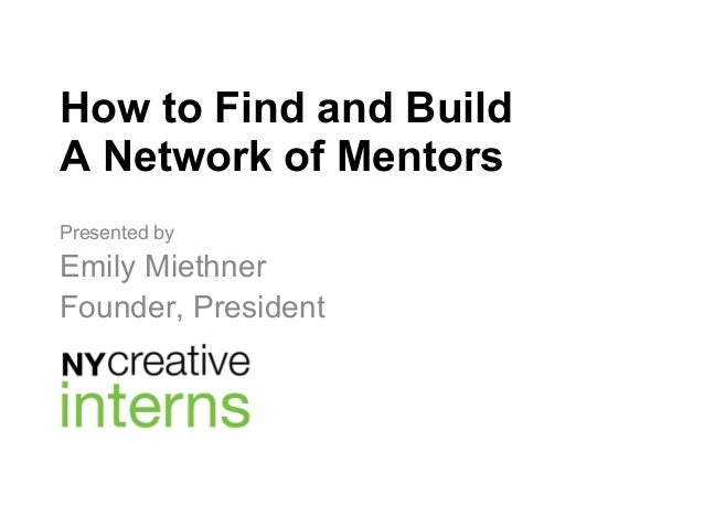 How to Find and BuildA Network of MentorsPresented byEmily MiethnerFounder, President