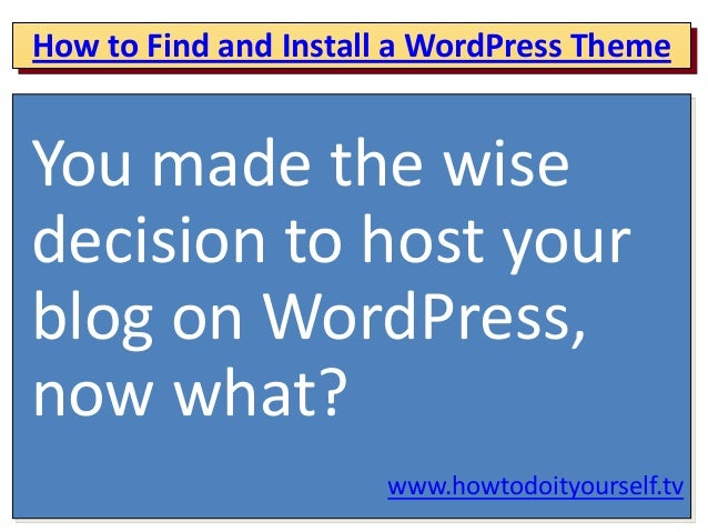 How to Find and Install a WordPress ThemeYou made the wisedecision to host yourblog on WordPress,now what?www.howtodoityou...