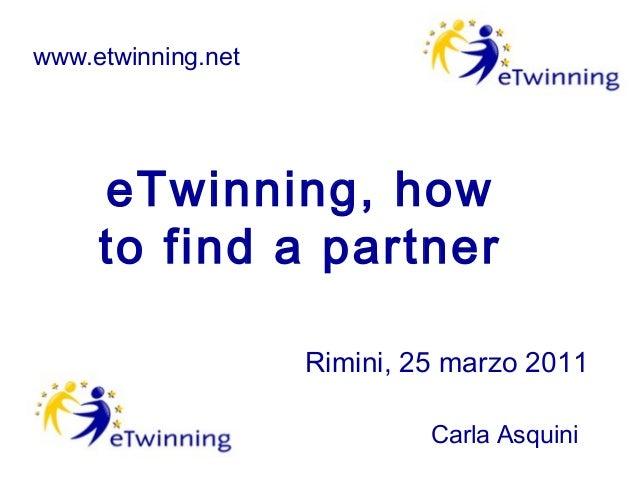www.etwinning.net     eTwinning, how     to find a partner                    Rimini, 25 marzo 2011                       ...
