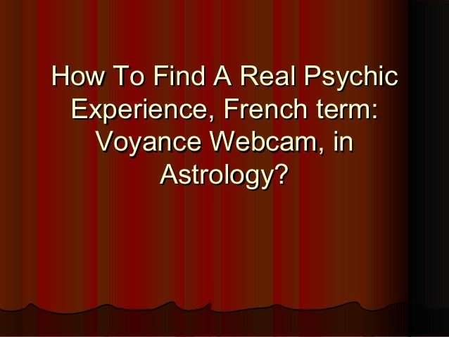 How To Find A Real Psychic Experience, French term: Voyance Webcam, in Astrology?