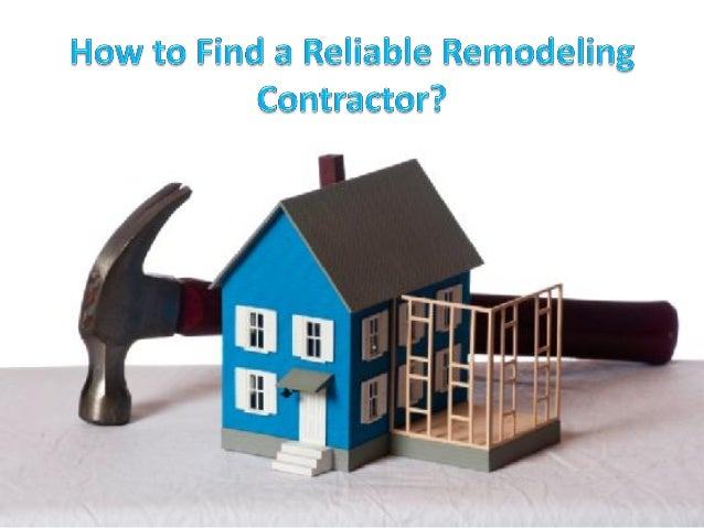 How to find a reliable remodeling contractor - Contractor how to find one ...