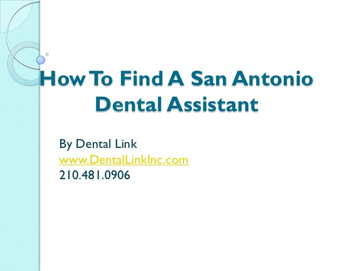 How To Find A San Antonio    Dental Assistant By Dental Link www.DentalLinkInc.com 210.481.0906