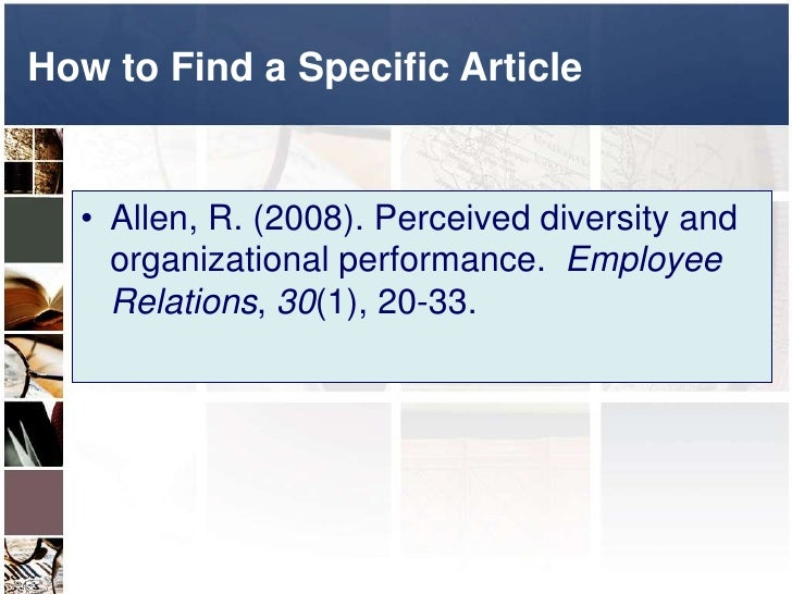 How to Find a Specific Article<br />Allen, R. (2008). Perceived diversity and organizational performance.  Employee Relat...