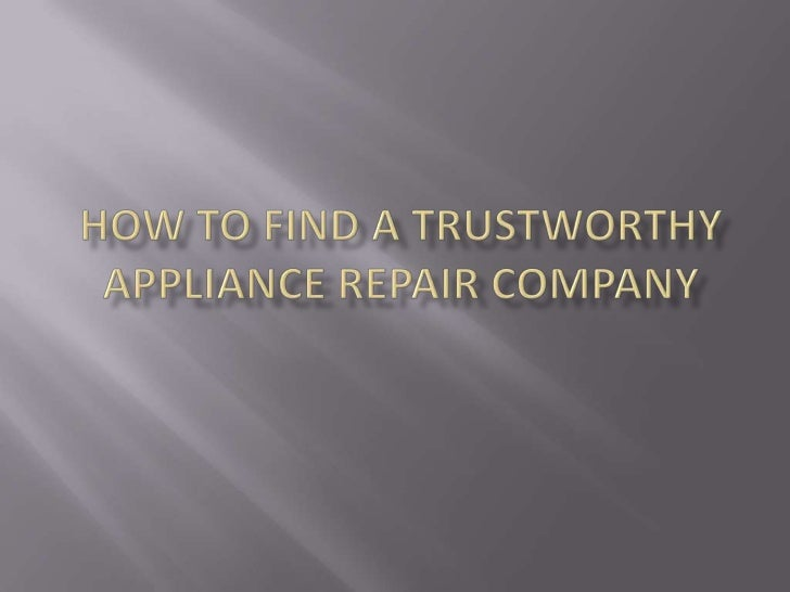 How to find a trustworthy Appliance repair company<br />