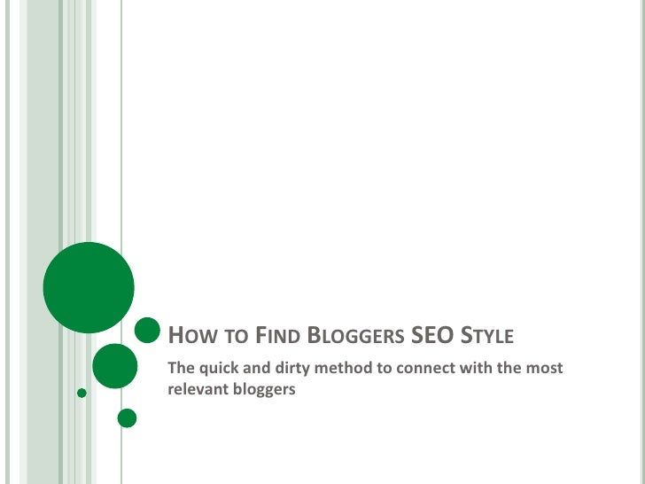 How to Find Bloggers SEO Style<br />The quick and dirty method to connect with the most relevant bloggers<br />