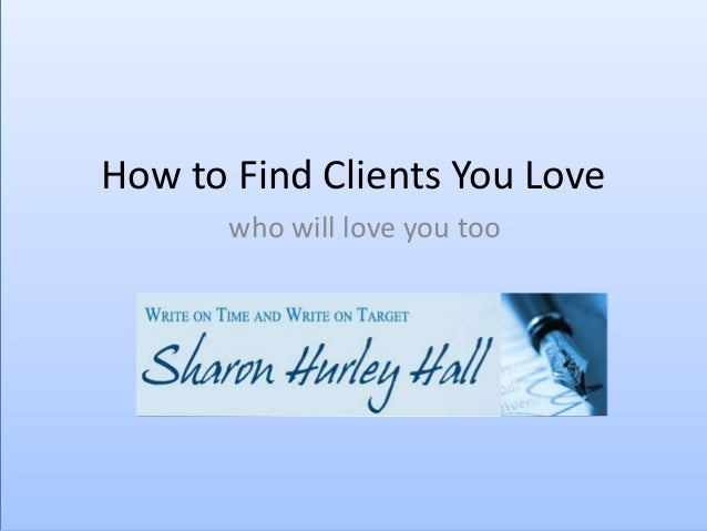 How to Find Clients You Love (who will love you too)