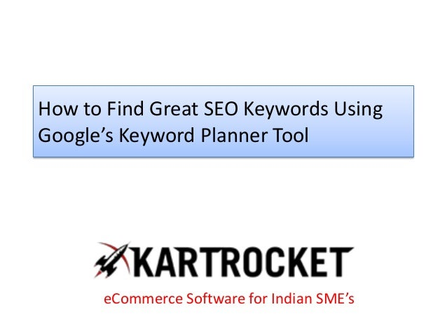 How to Find Great SEO Keywords Using Google's Keyword Planner Tool eCommerce Software for Indian SME's