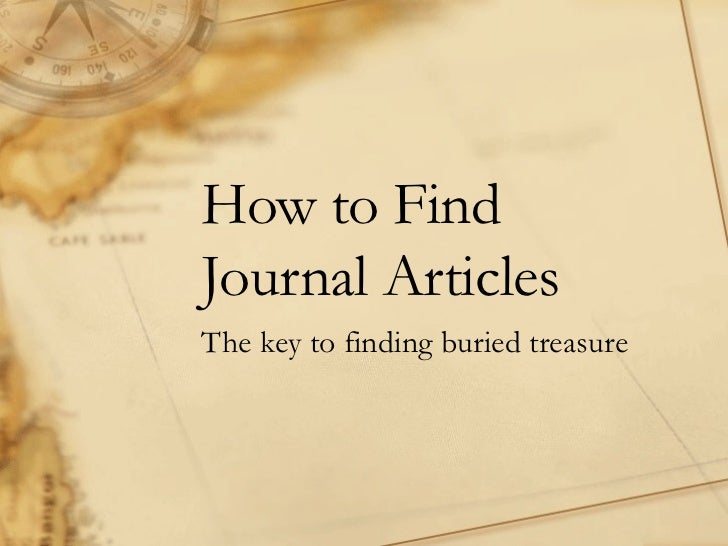 How to Find  Journal Articles The key to finding buried treasure