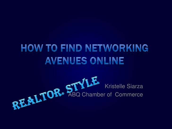 How to Find Networking Avenues Online<br />Realtor® Style<br />Kristelle Siarza<br />ABQ Chamber of  Commerce<br />