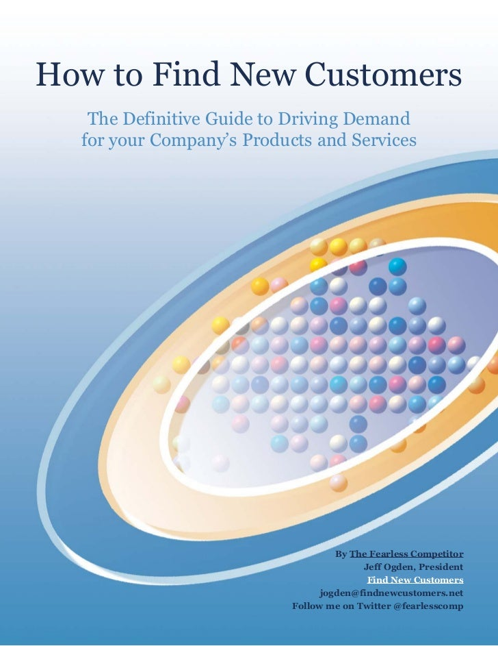 How to Find New Customers   The Definitive Guide to Driving Demand  for your Company's Products and Services              ...