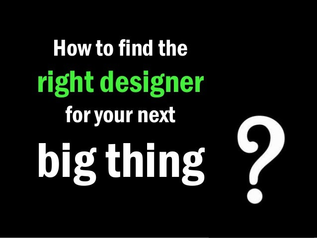 How to find theright designer  for your nextbig thing