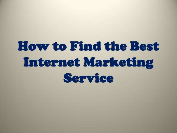 How to Find the Best Internet Marketing       Service