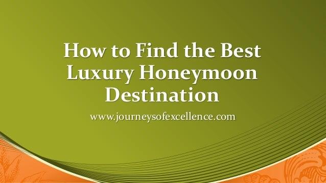 How to Find the BestLuxury HoneymoonDestinationwww.journeysofexcellence.com