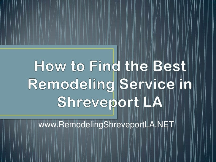 How to Find the Best Remodeling Service in  Shreveport LA