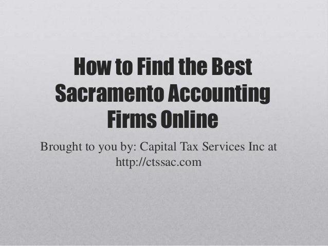 How to Find the Best Sacramento Accounting Firms Online Brought to you by: Capital Tax Services Inc at http://ctssac.com