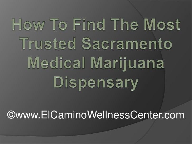 How To Find The Most Trusted Sacramento Medical Marijuana Dispensary <br />©www.ElCaminoWellnessCenter.com<br />