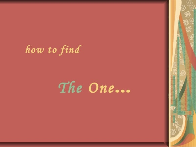 how to find The One…