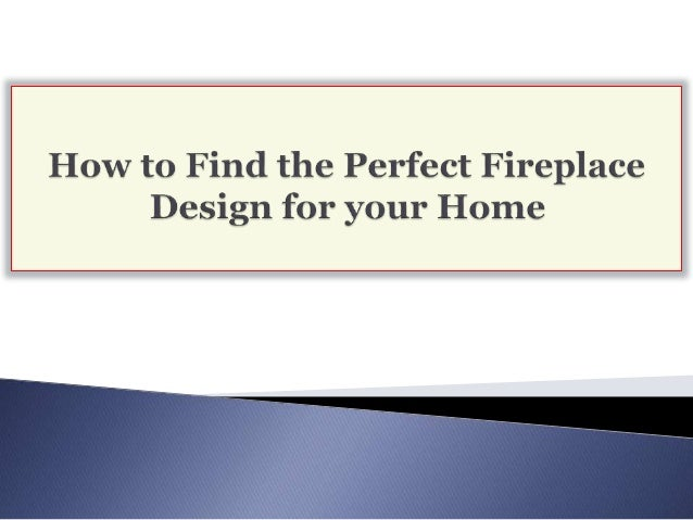 how to find the perfect fireplace design for your home