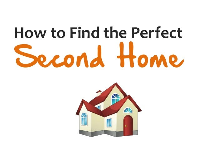 How to Find the Perfect Second Home