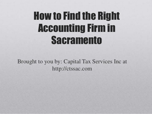 How to Find the Right       Accounting Firm in          SacramentoBrought to you by: Capital Tax Services Inc at          ...