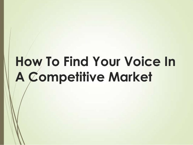 How To Find Your Voice In A Competitive Market