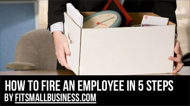 How to fire an employee in 5 steps  by FitSmallBusiness.com