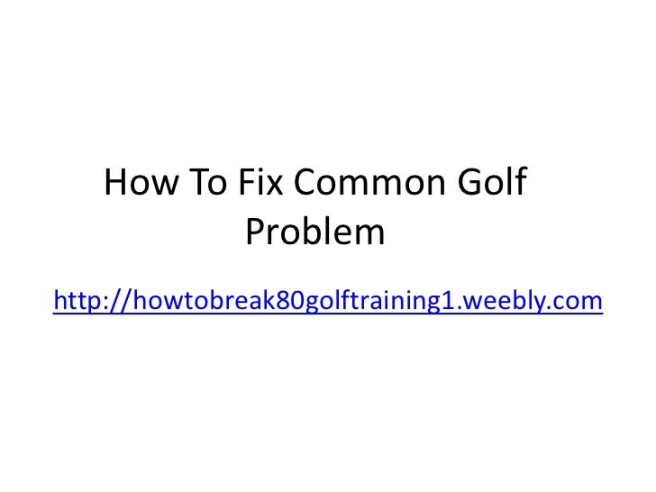 How to fix common golf problems