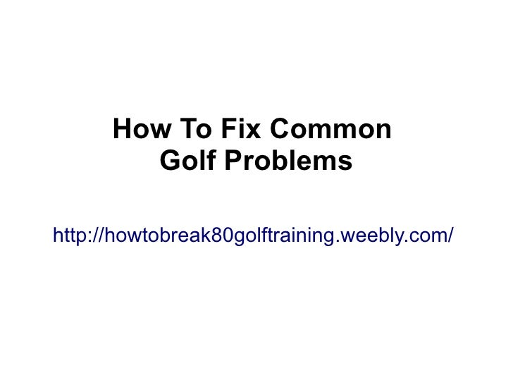 How To Fix Common Golf Problems - Golf Tutorial