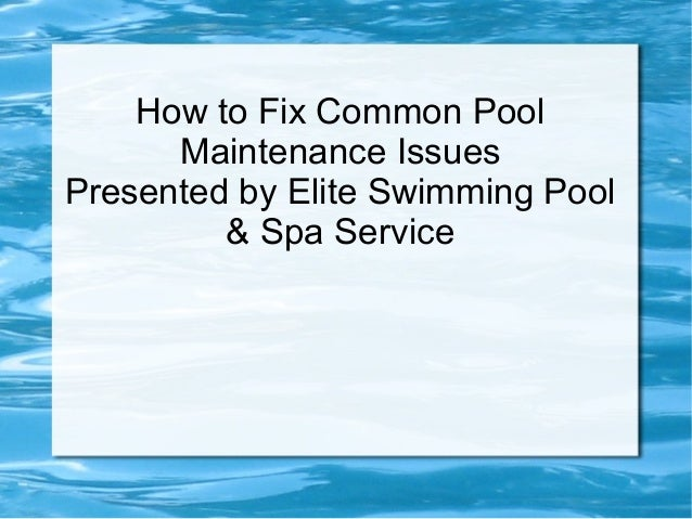 How to Fix Common Pool      Maintenance IssuesPresented by Elite Swimming Pool         & Spa Service