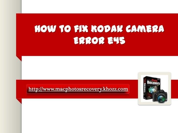 How to fix kodak camera error e45