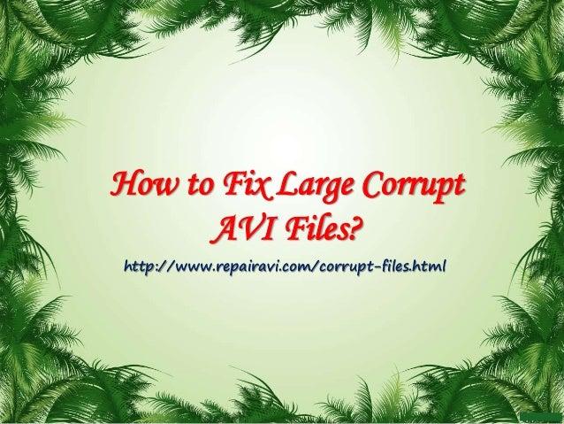 How to Fix Large Corrupt AVI Files? http://www.repairavi.com/corrupt-files.html