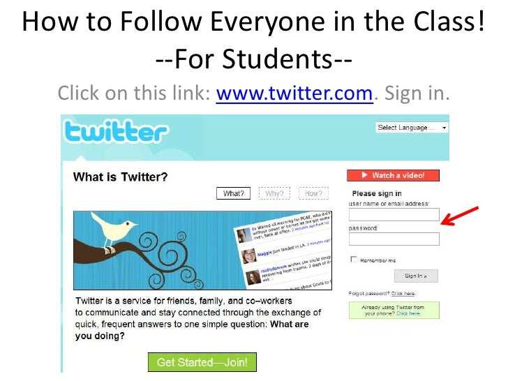 How to Follow Everyone in the Class!           --For Students--   Click on this link: www.twitter.com. Sign in.