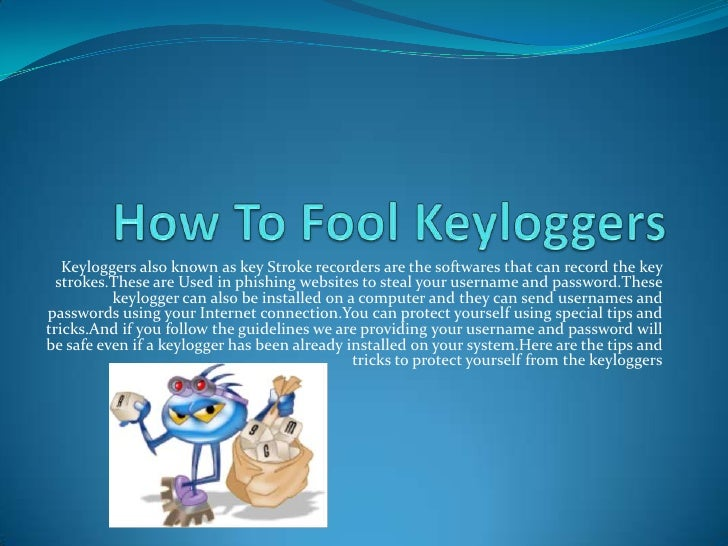 How To Fool Keyloggers<br />Keyloggers also known as key Stroke recorders are the softwares that can record the key stroke...