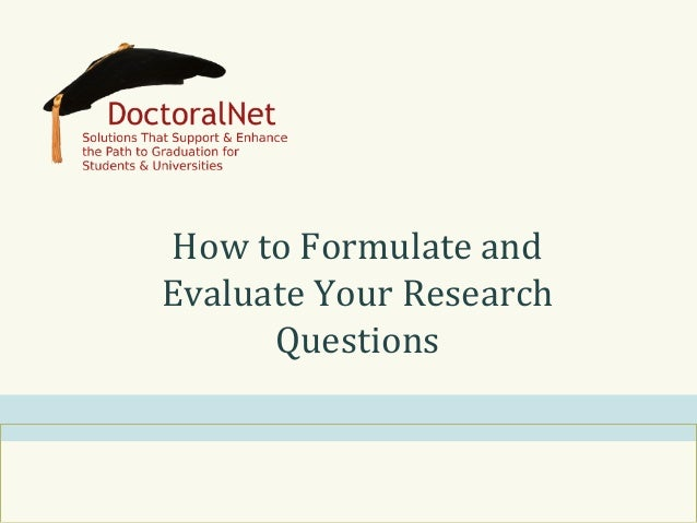 How	   to	   Formulate	   and	    Evaluate	   Your	   Research	    Questions