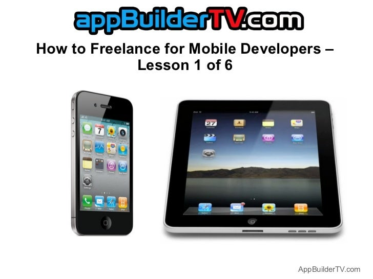 How to Freelance for Mobile Developers –             Lesson 1 of 6                                   AppBuilderTV.com