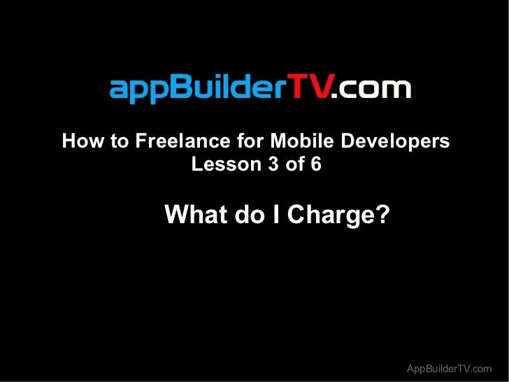 How to Freelance For Mobile Developers Lesson 3 - What Do I Charge?