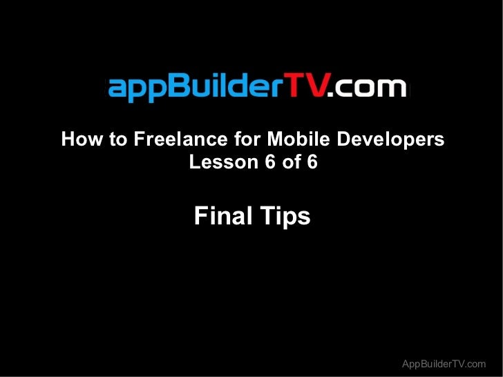 How to Freelance for Mobile Developers             Lesson 6 of 6             Final Tips                                 Ap...