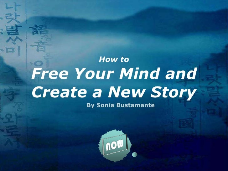 How to Free Your Mind and Create a New Story