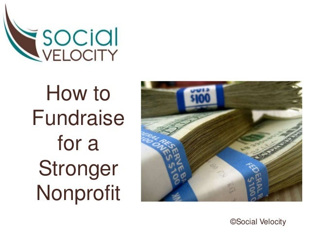 How to Fundraise for a Stronger Nonprofit ©Social Velocity