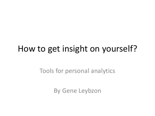 How to get insight on yourself? Tools for personal analytics By Gene Leybzon