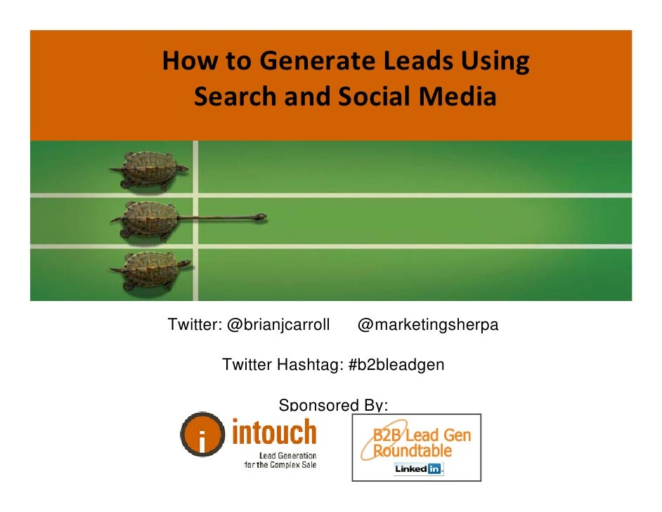 How to Generate Leads Using   Search and Social MediaTwitter: @brianjcarroll   @marketingsherpa       Twitter Hashtag: #b2...